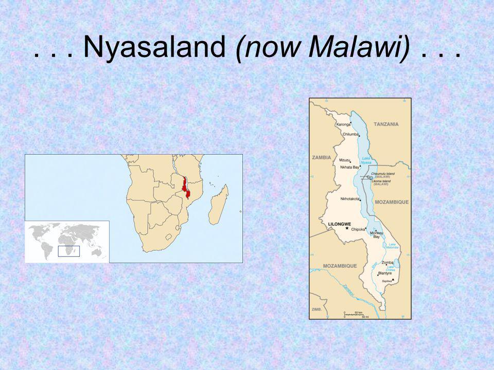 ... Nyasaland (now Malawi)...