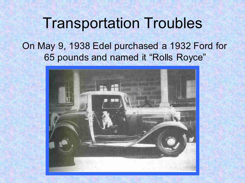 Transportation Troubles On May 9, 1938 Edel purchased a 1932 Ford for 65 pounds and named it Rolls Royce