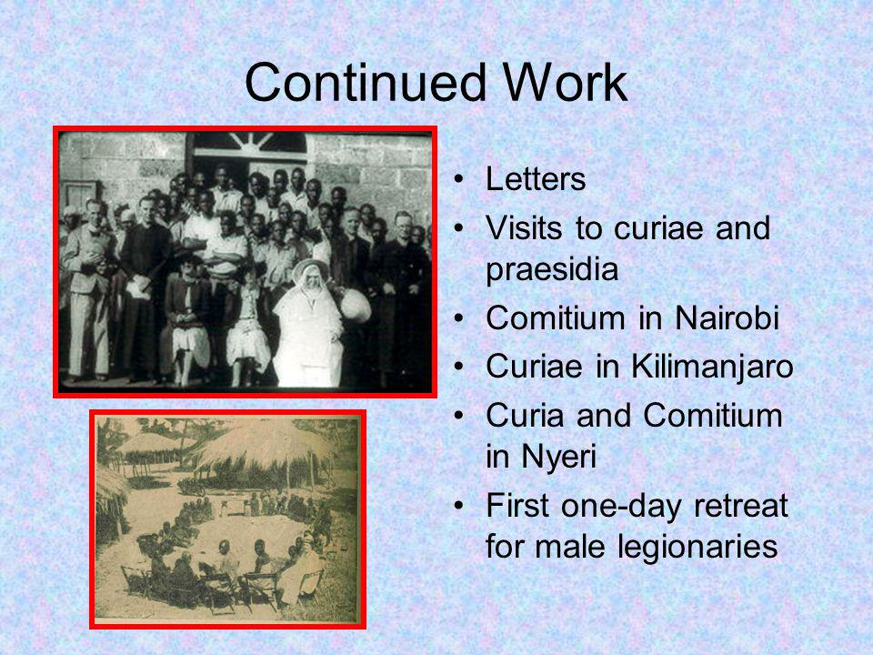 Continued Work Letters Visits to curiae and praesidia Comitium in Nairobi Curiae in Kilimanjaro Curia and Comitium in Nyeri First one-day retreat for male legionaries