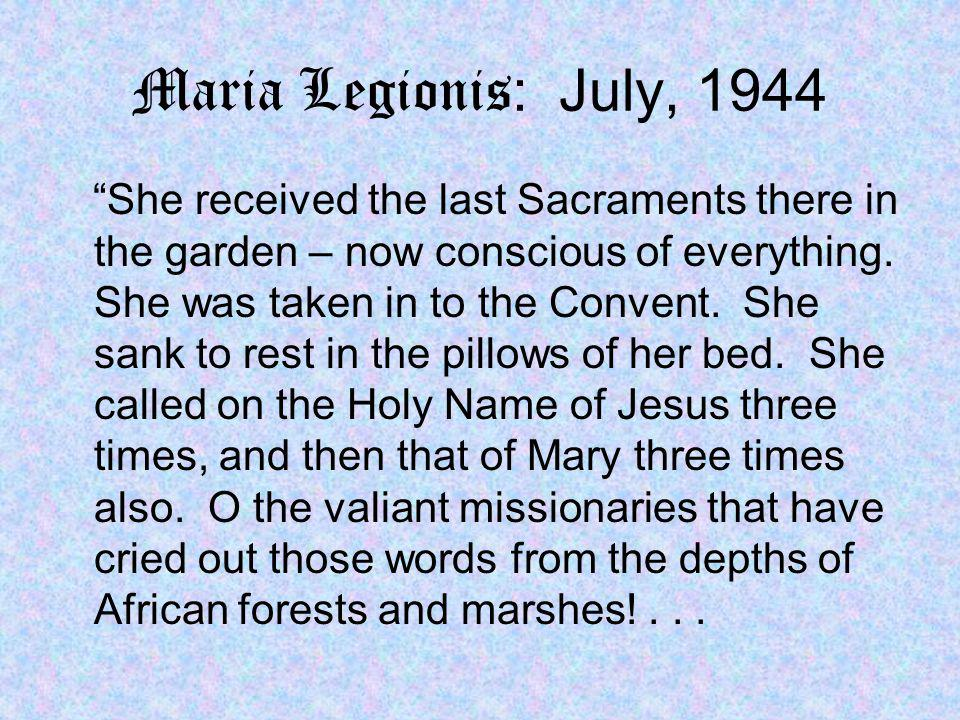 Maria Legionis : July, 1944 She received the last Sacraments there in the garden – now conscious of everything.