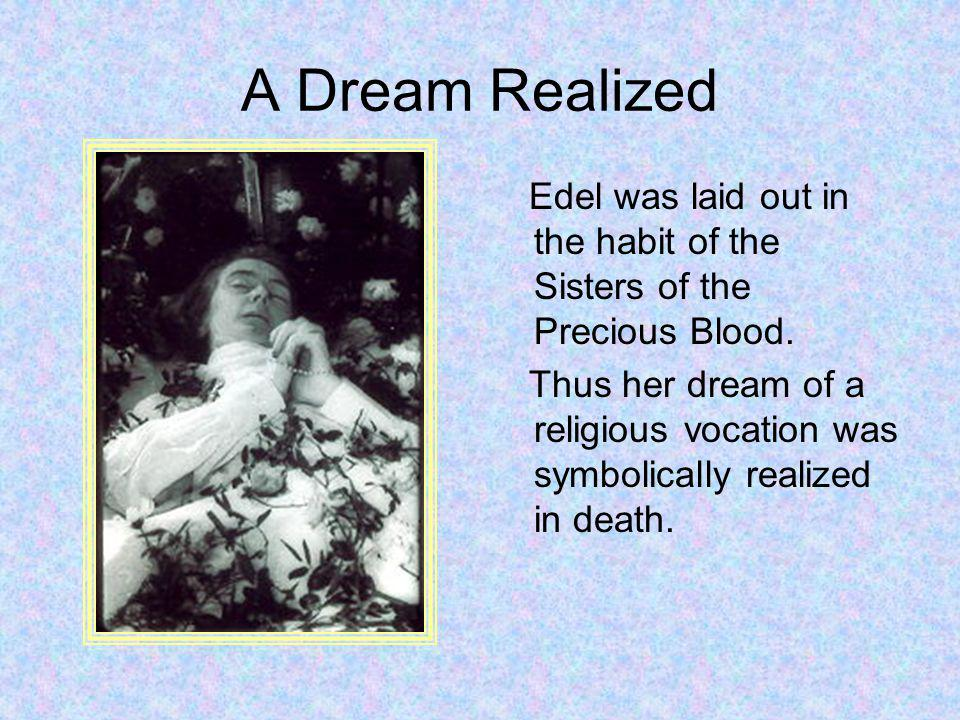 A Dream Realized Edel was laid out in the habit of the Sisters of the Precious Blood.