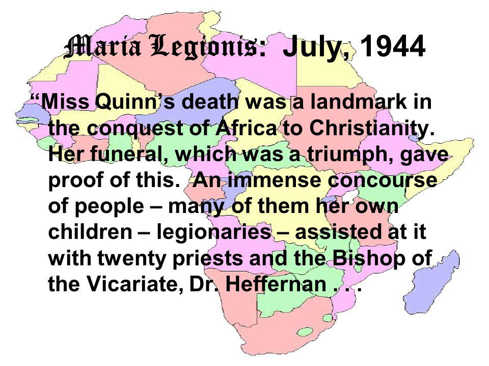 Maria Legionis : July, 1944 Miss Quinns death was a landmark in the conquest of Africa to Christianity.