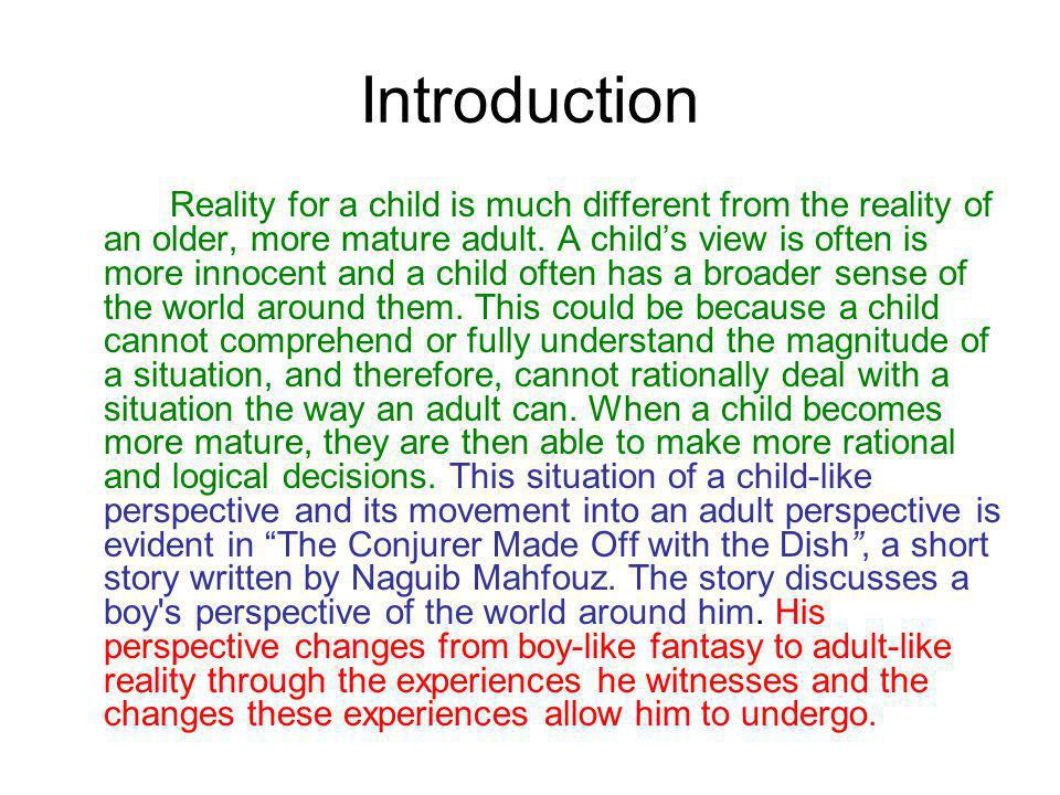 Conclusion-makes a judgement The boys childlike perspective becomes adult-like through his experiences the realization that he can no longer escape reality through dreaming.