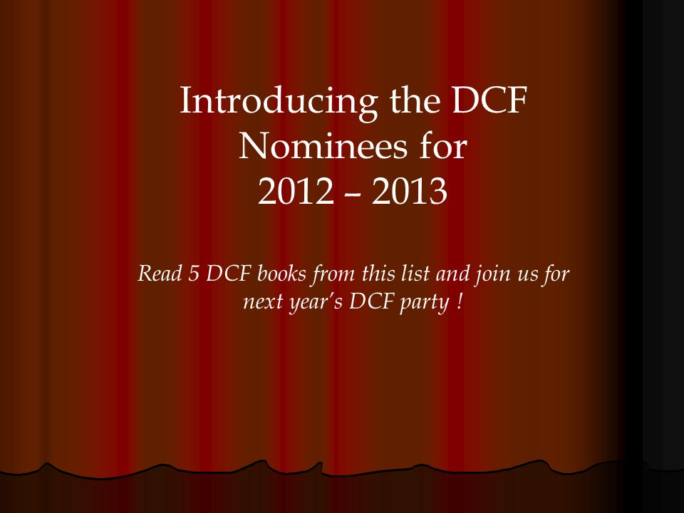 Introducing the DCF Nominees for 2012 – 2013 Read 5 DCF books from this list and join us for next years DCF party !