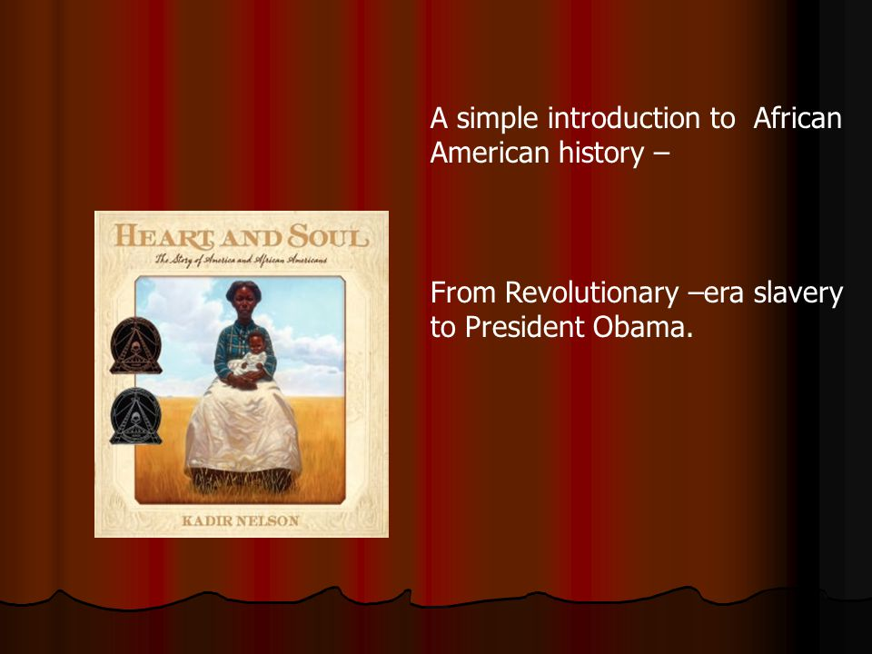 A simple introduction to African American history – From Revolutionary –era slavery to President Obama.