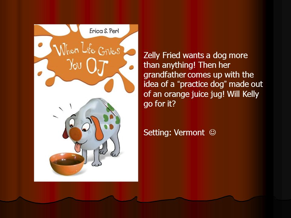 Zelly Fried wants a dog more than anything.
