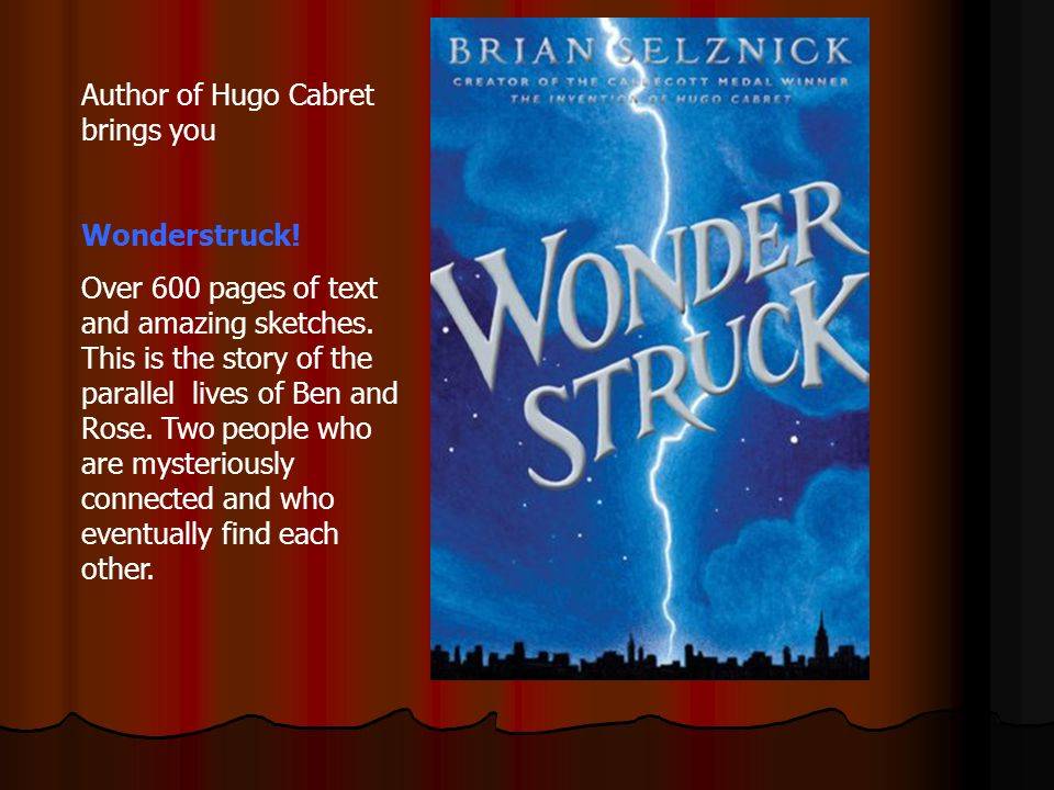Author of Hugo Cabret brings you Wonderstruck.Over 600 pages of text and amazing sketches.