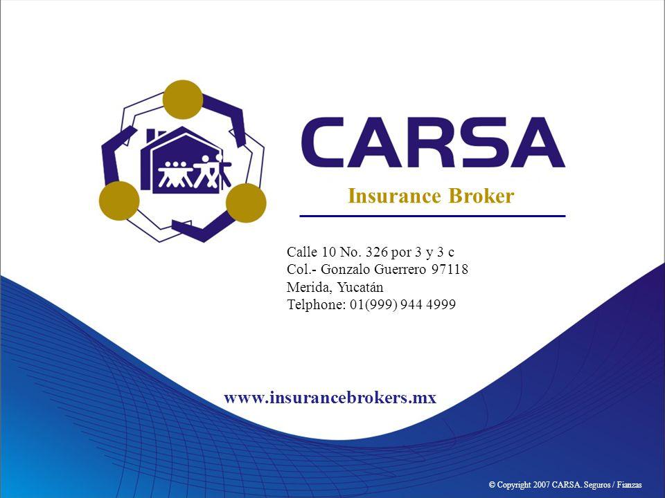 © Copyright 2007 CARSA. Seguros / Fianzas Insurance Broker Calle 10 No.