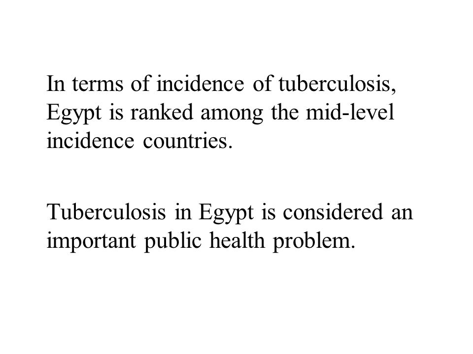 In terms of incidence of tuberculosis, Egypt is ranked among the mid-level incidence countries. Tuberculosis in Egypt is considered an important publi