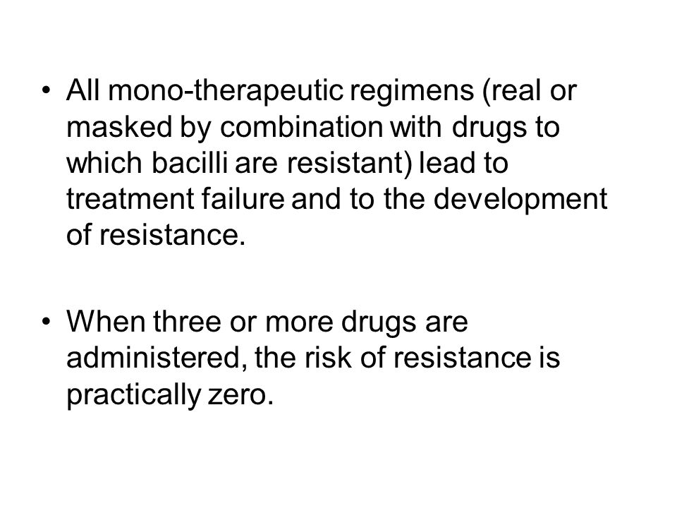 All mono-therapeutic regimens (real or masked by combination with drugs to which bacilli are resistant) lead to treatment failure and to the developme