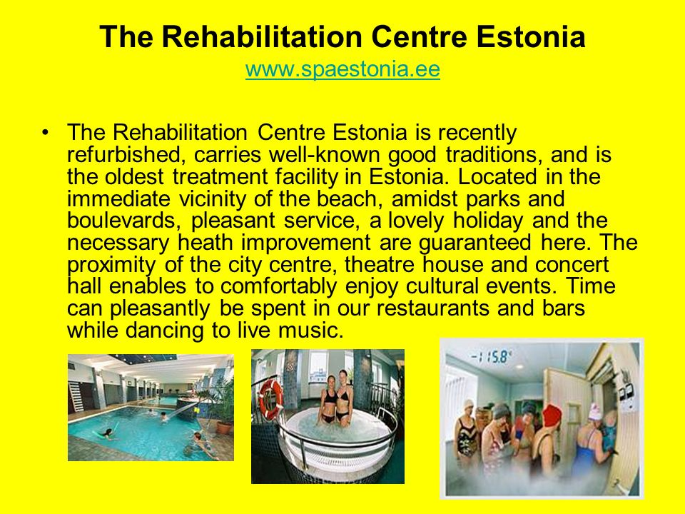 22 The Rehabilitation Centre Estonia     The Rehabilitation Centre Estonia is recently refurbished, carries well-known good traditions, and is the oldest treatment facility in Estonia.