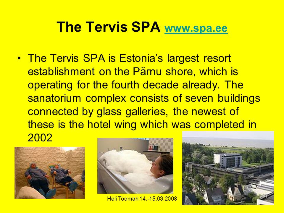 Heli Tooman The Tervis SPA     The Tervis SPA is Estonias largest resort establishment on the Pärnu shore, which is operating for the fourth decade already.