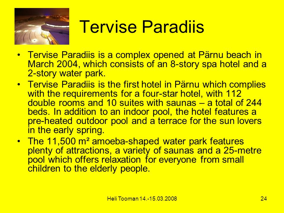 Heli Tooman Tervise Paradiis Tervise Paradiis is a complex opened at Pärnu beach in March 2004, which consists of an 8-story spa hotel and a 2-story water park.