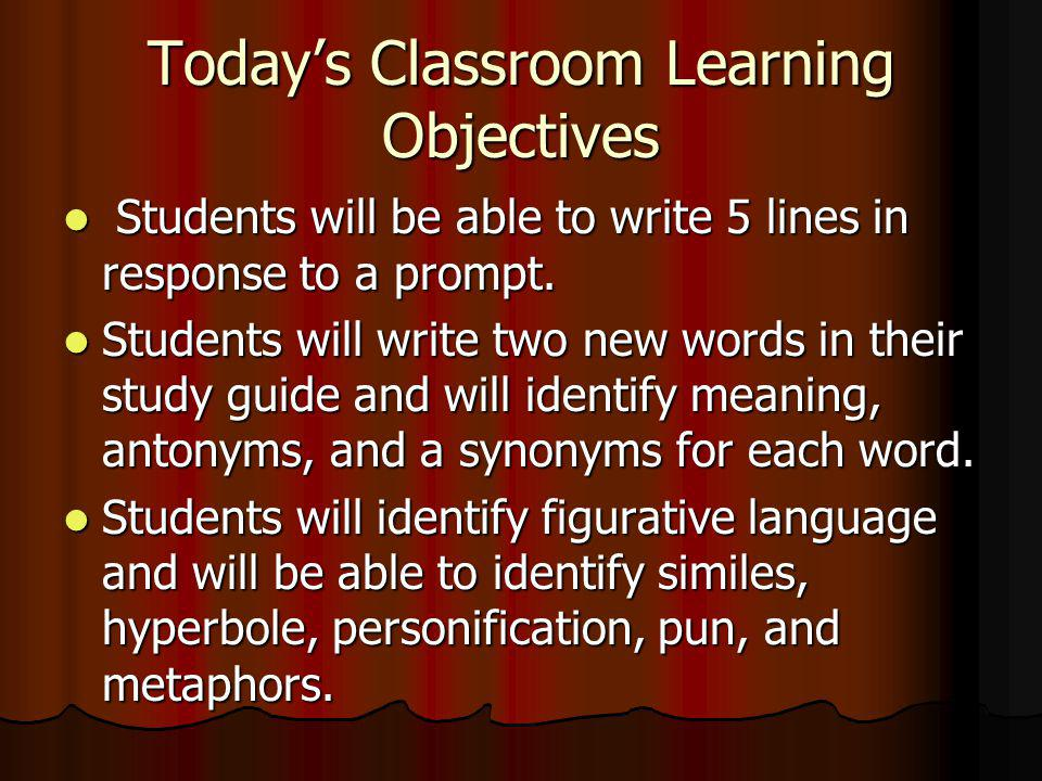 Todays Classroom Learning Objectives Students will be able to write 5 lines in response to a prompt.