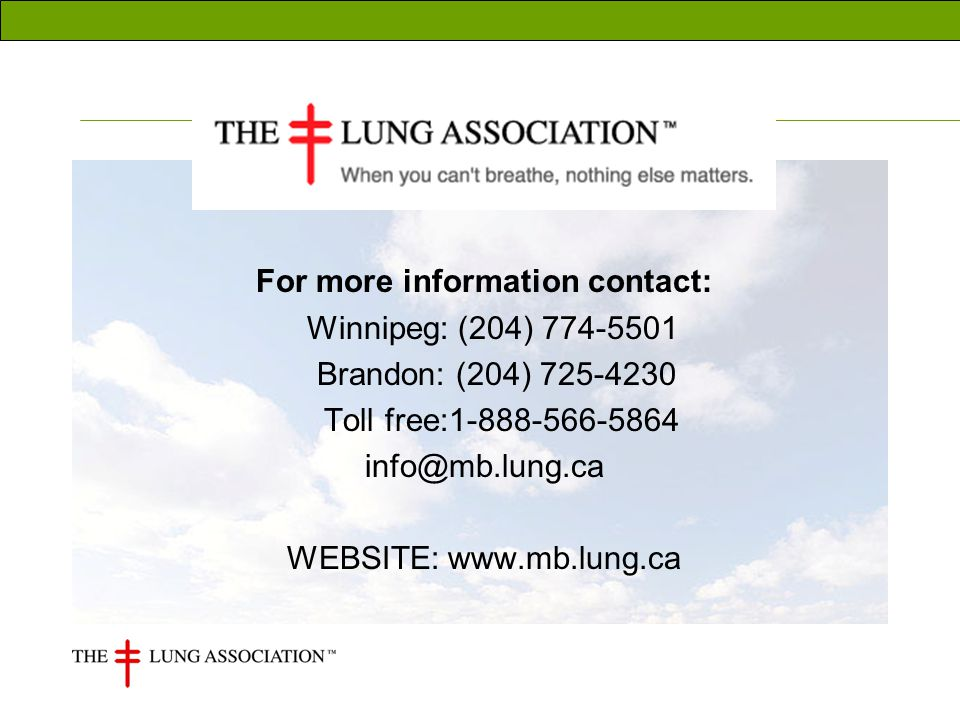 For more information contact: Winnipeg: (204) 774-5501 Brandon: (204) 725-4230 Toll free:1-888-566-5864 info@mb.lung.ca WEBSITE: www.mb.lung.ca
