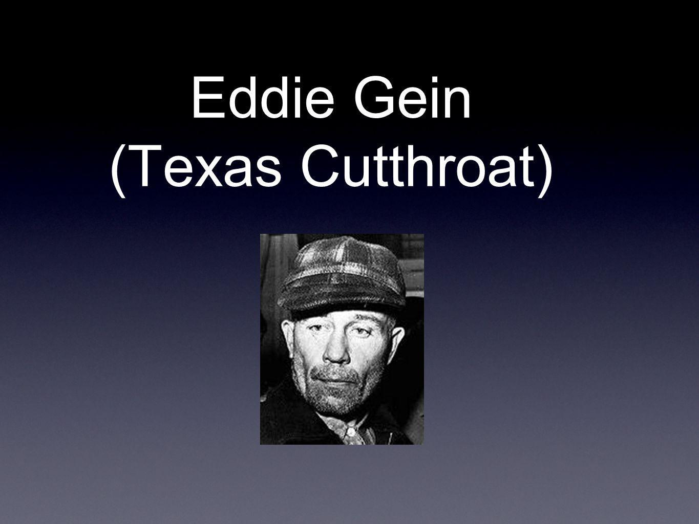 Personality: Eddie Gein was the complete opposite of his brother henry, who enjoyed his life and always have fun with his friends.
