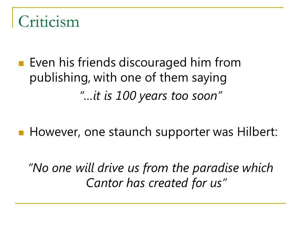 Criticism Even his friends discouraged him from publishing, with one of them saying …it is 100 years too soon However, one staunch supporter was Hilbe