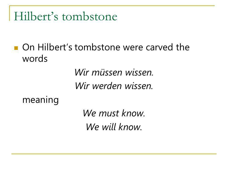 Hilberts tombstone On Hilberts tombstone were carved the words Wir müssen wissen. Wir werden wissen. meaning We must know. We will know.