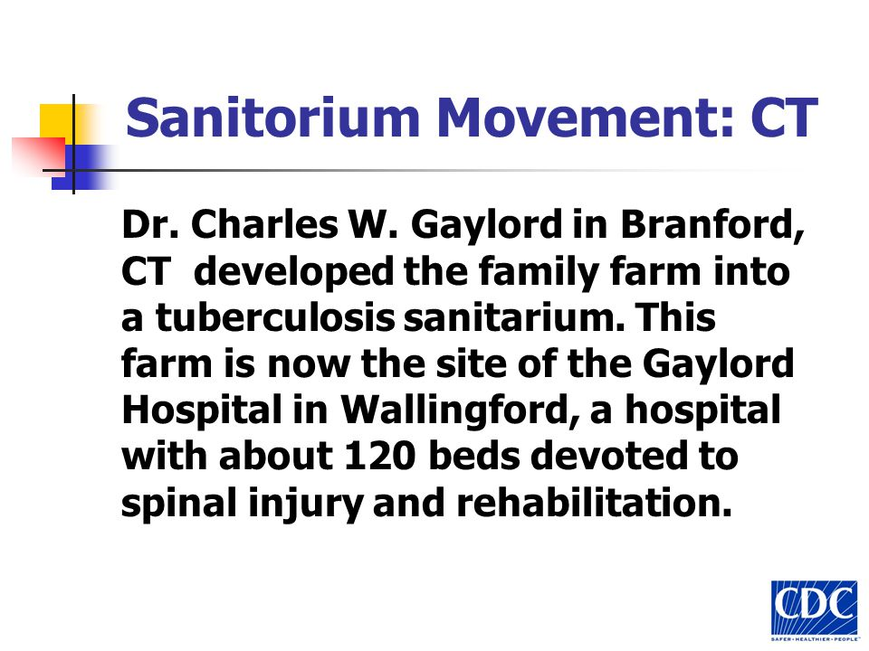 Sanitorium Movement: CT Dr. Charles W. Gaylord in Branford, CT developed the family farm into a tuberculosis sanitarium. This farm is now the site of