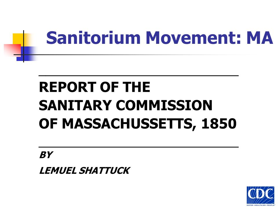Sanitorium Movement: MA _____________________________ REPORT OF THE SANITARY COMMISSION OF MASSACHUSSETTS, 1850 _____________________________ BY LEMUEL SHATTUCK