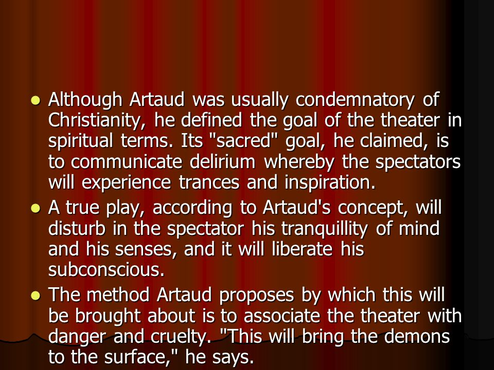 Although Artaud was usually condemnatory of Christianity, he defined the goal of the theater in spiritual terms.