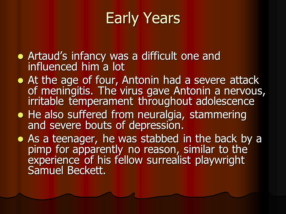 Early Years Artauds infancy was a difficult one and influenced him a lot Artauds infancy was a difficult one and influenced him a lot At the age of four, Antonin had a severe attack of meningitis.