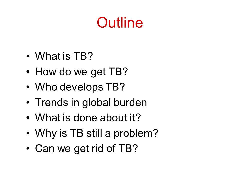 Outline What is TB. How do we get TB. Who develops TB.