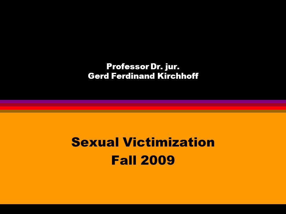 Professor Dr. jur. Gerd Ferdinand Kirchhoff Sexual Victimization Fall 2009