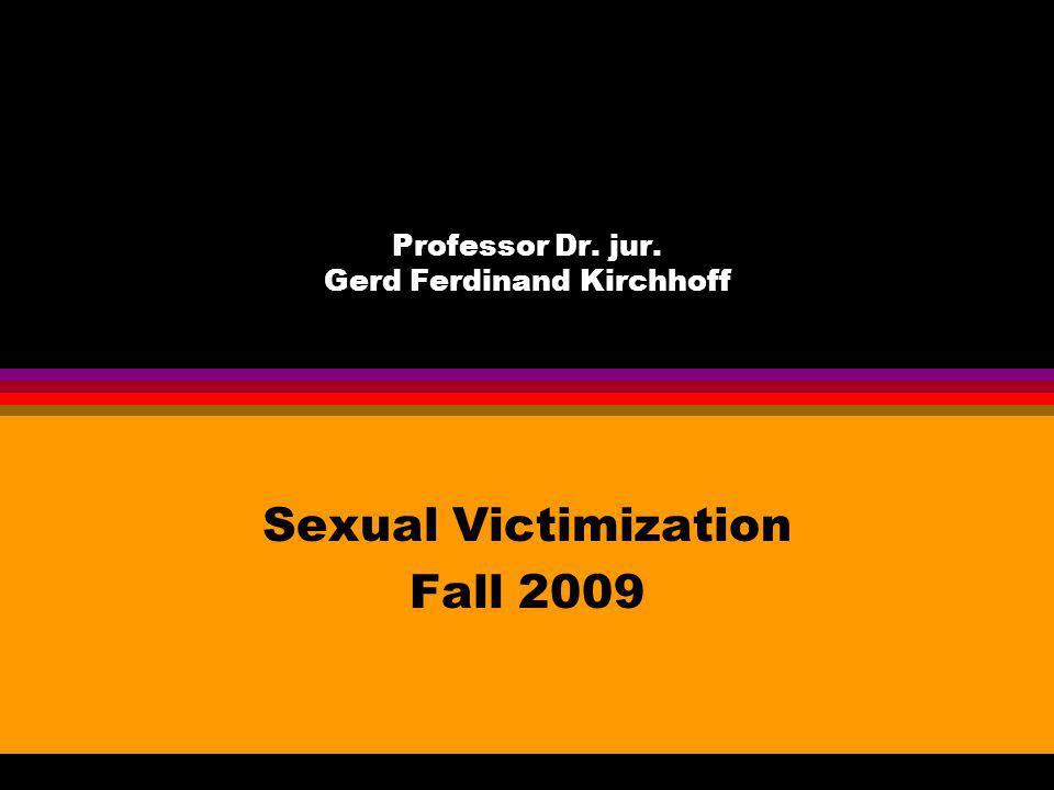 Professor Dr. jur. Gerd Ferdinand Kirchhoff Sexual Victimization Fall 2009