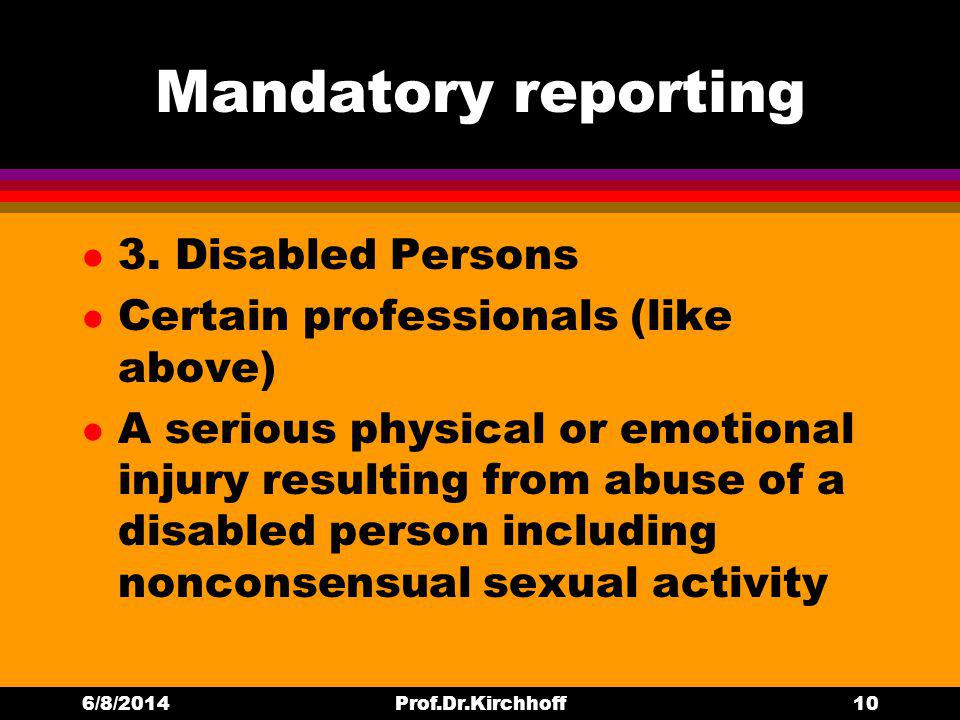 Mandatory reporting l 3. Disabled Persons l Certain professionals (like above) l A serious physical or emotional injury resulting from abuse of a disa