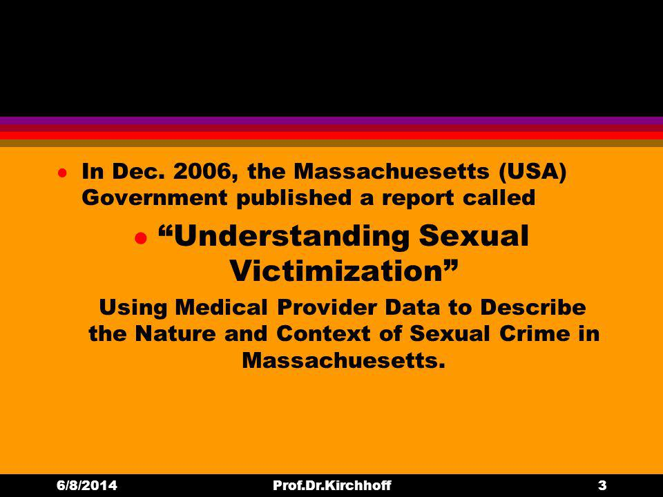 l In Dec. 2006, the Massachuesetts (USA) Government published a report called l Understanding Sexual Victimization Using Medical Provider Data to Desc