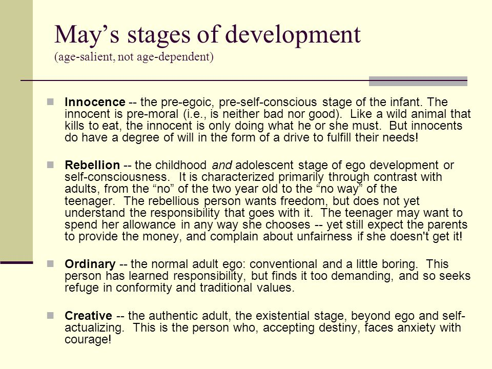 Mays stages of development (age-salient, not age-dependent) Innocence -- the pre-egoic, pre-self-conscious stage of the infant.