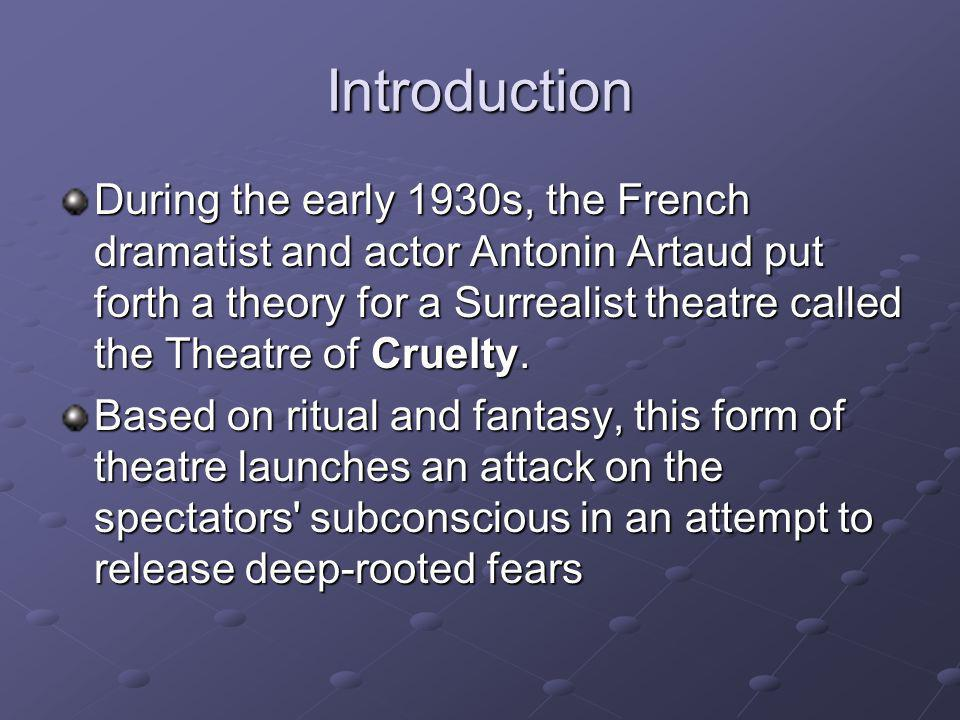 Introduction During the early 1930s, the French dramatist and actor Antonin Artaud put forth a theory for a Surrealist theatre called the Theatre of C
