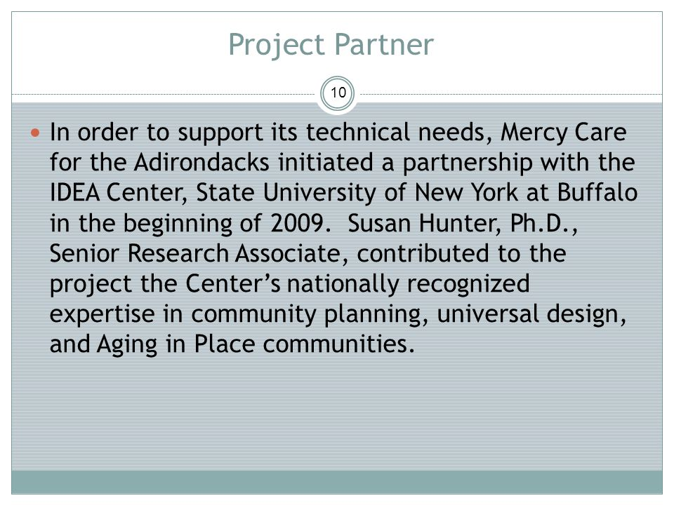Project Partner 10 In order to support its technical needs, Mercy Care for the Adirondacks initiated a partnership with the IDEA Center, State Univers