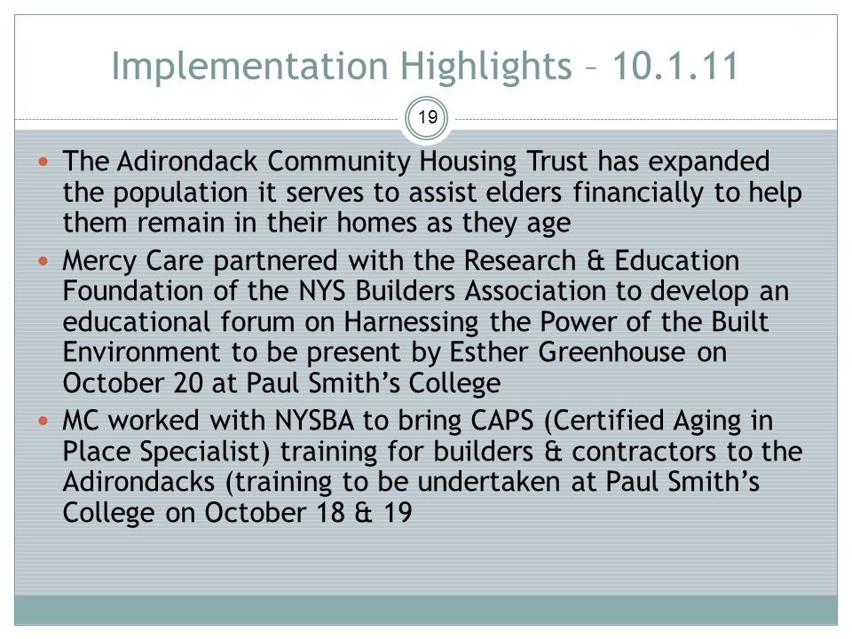 Implementation Highlights – 10.1.11 19 The Adirondack Community Housing Trust has expanded the population it serves to assist elders financially to he