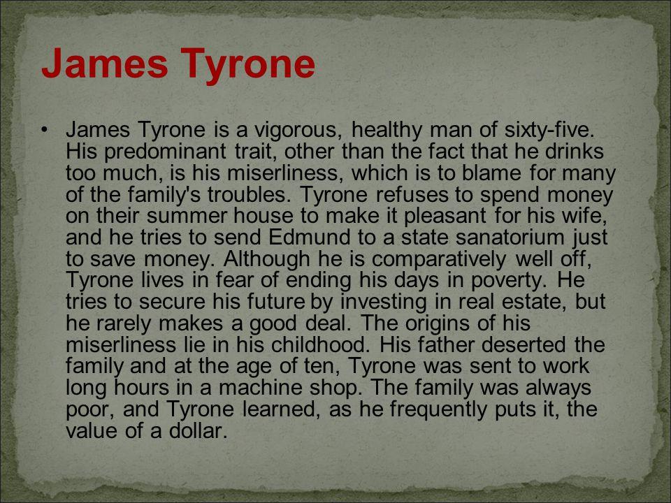 James Tyrone James Tyrone is a vigorous, healthy man of sixty-five.