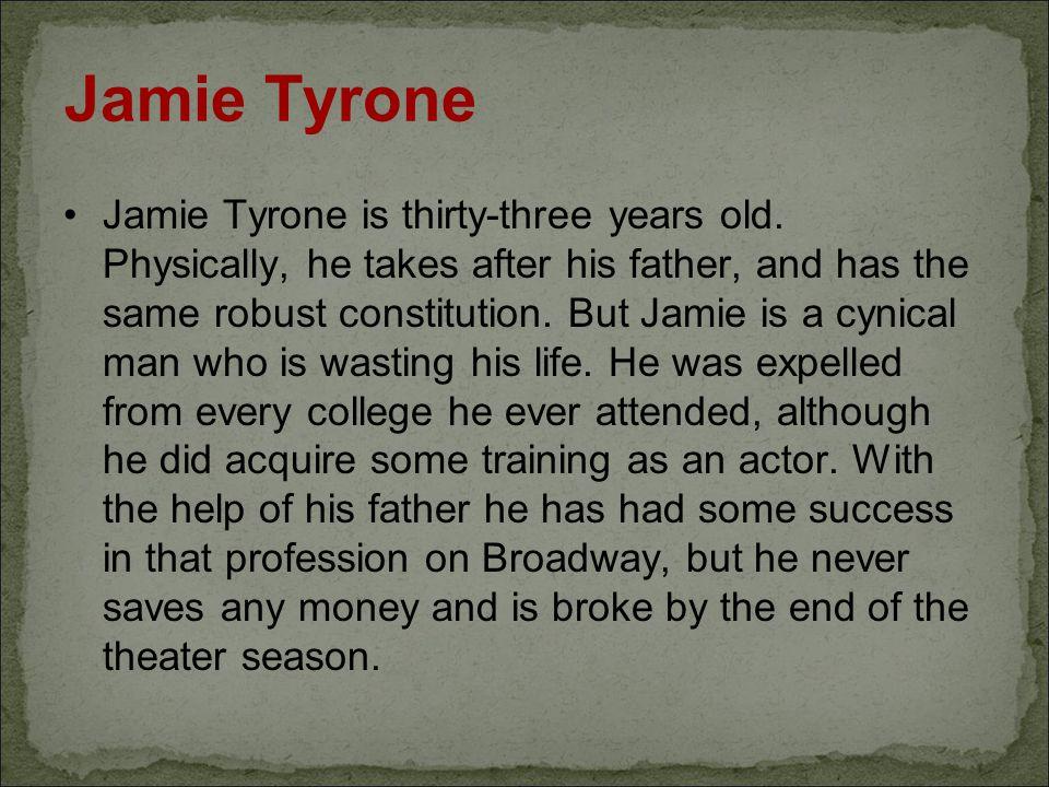 Jamie Tyrone Jamie Tyrone is thirty-three years old.