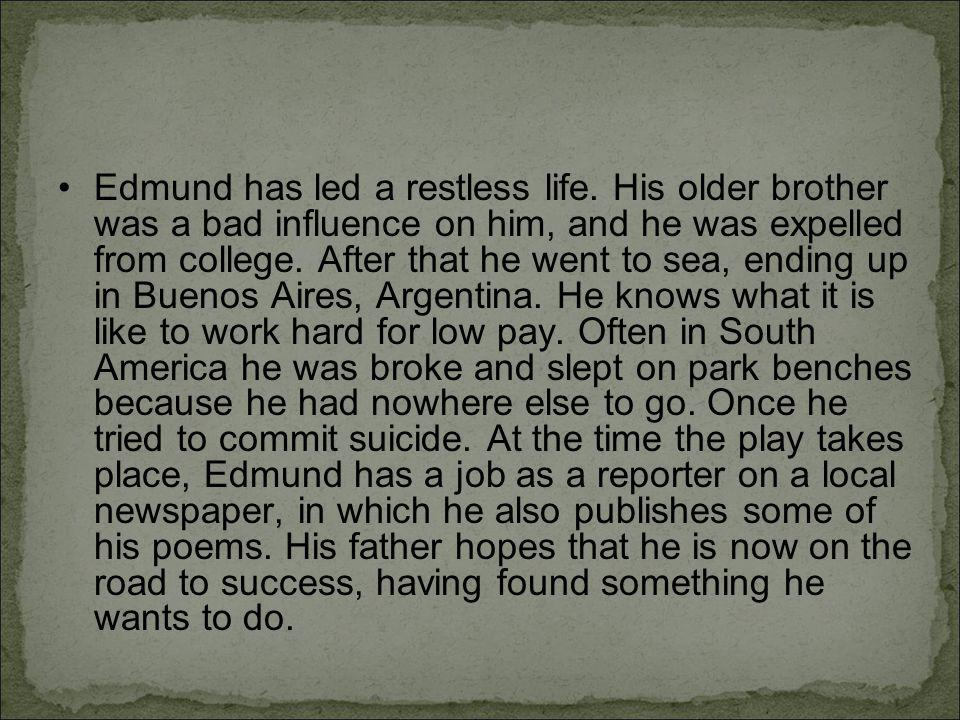 Edmund has led a restless life.