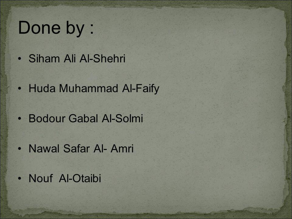 Done by : Siham Ali Al-Shehri Huda Muhammad Al-Faify Bodour Gabal Al-Solmi Nawal Safar Al- Amri Nouf Al-Otaibi