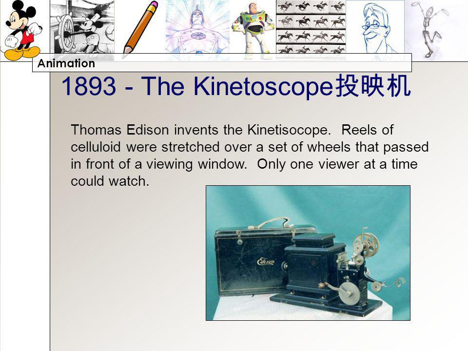 Animation 1893 - The Kinetoscope Thomas Edison invents the Kinetisocope.