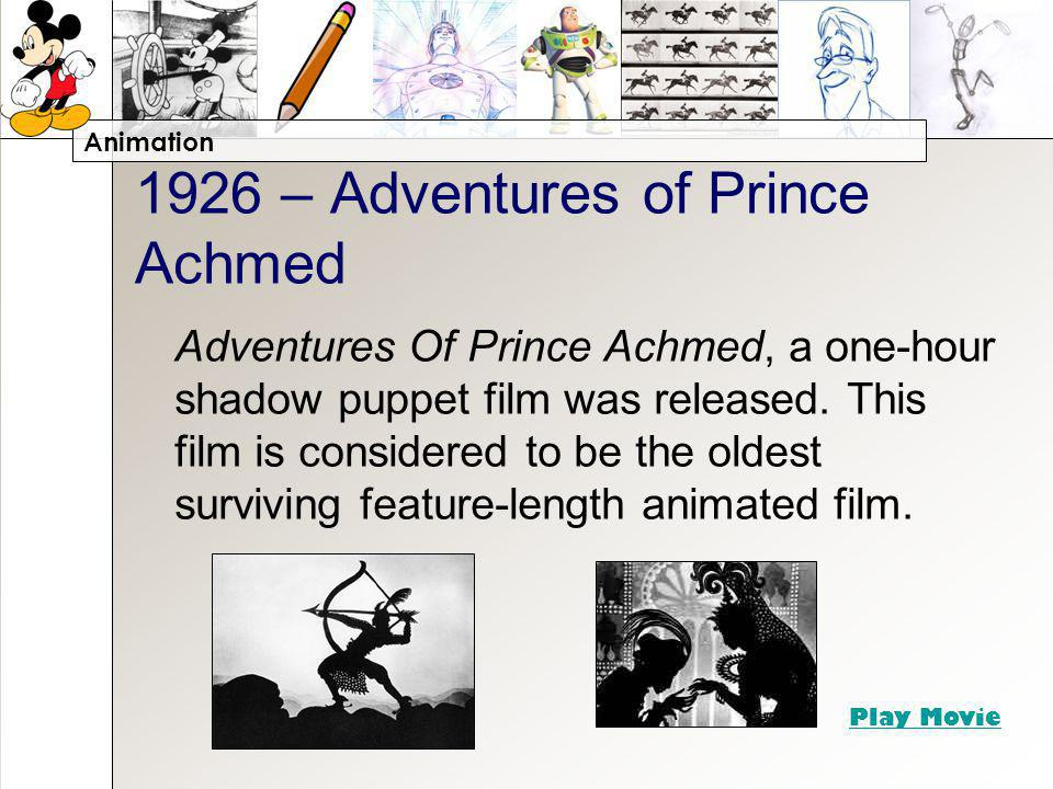 Animation 1926 – Adventures of Prince Achmed Adventures Of Prince Achmed, a one-hour shadow puppet film was released. This film is considered to be th