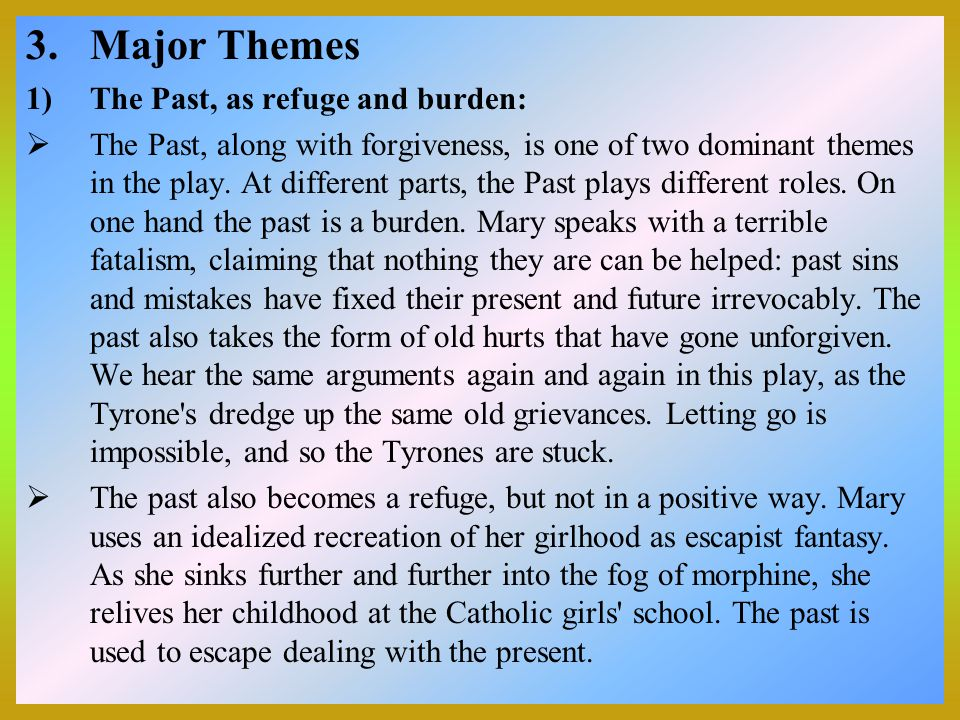 3.Major Themes 1)The Past, as refuge and burden: The Past, along with forgiveness, is one of two dominant themes in the play.