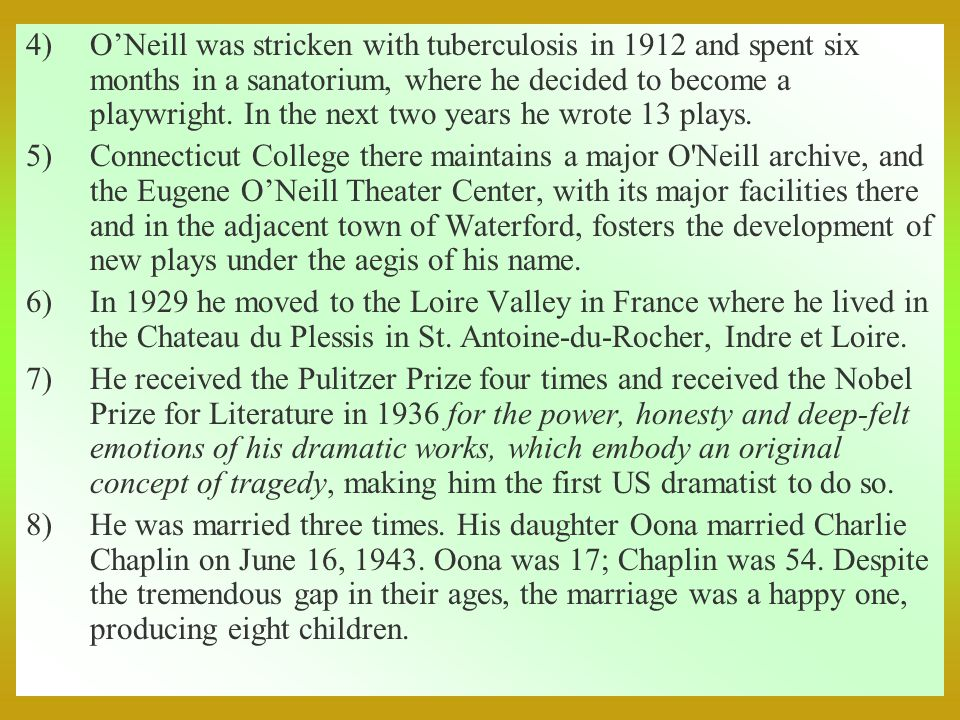 4)ONeill was stricken with tuberculosis in 1912 and spent six months in a sanatorium, where he decided to become a playwright.