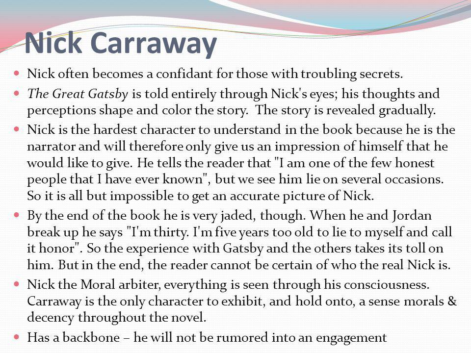 Nick Carraway Nick often becomes a confidant for those with troubling secrets.