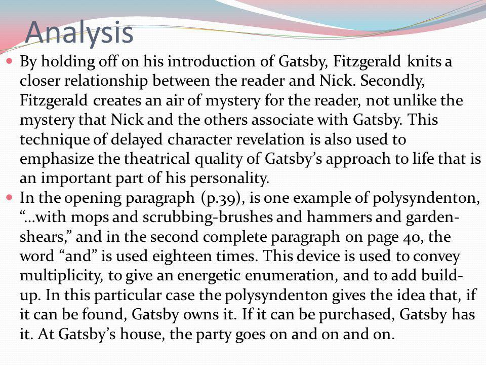 Analysis By holding off on his introduction of Gatsby, Fitzgerald knits a closer relationship between the reader and Nick.
