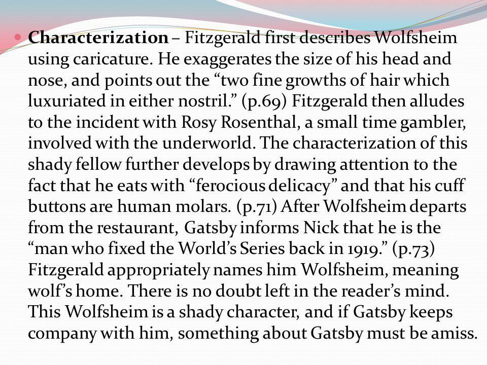 Characterization – Fitzgerald first describes Wolfsheim using caricature.