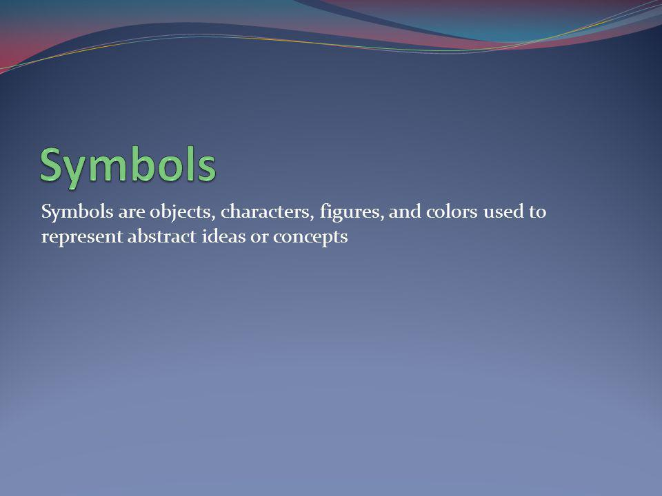 Symbols are objects, characters, figures, and colors used to represent abstract ideas or concepts