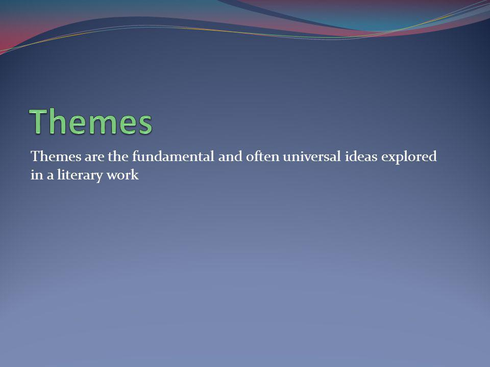 Themes are the fundamental and often universal ideas explored in a literary work