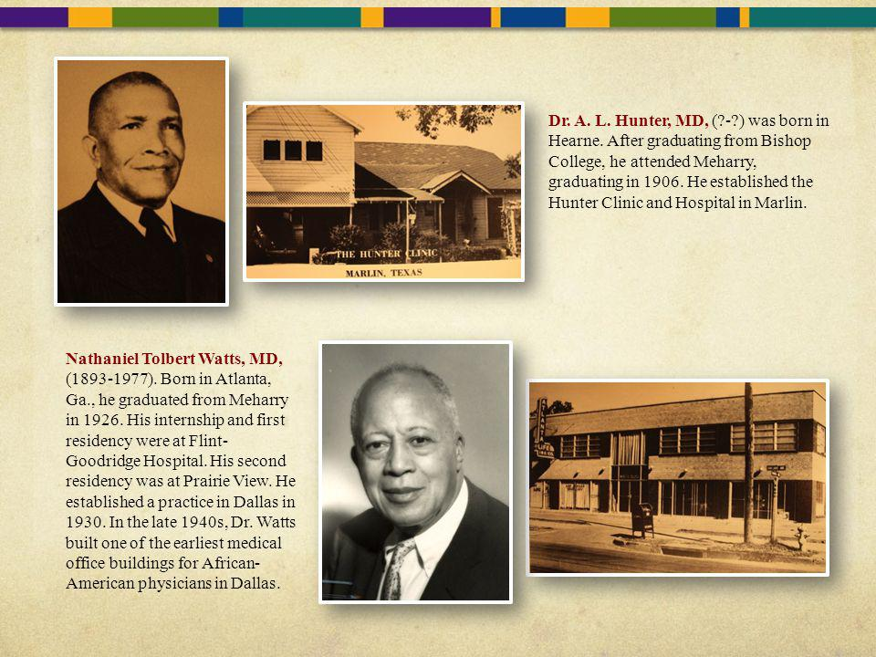 Dr. A. L. Hunter, MD, (?-?) was born in Hearne. After graduating from Bishop College, he attended Meharry, graduating in 1906. He established the Hunt