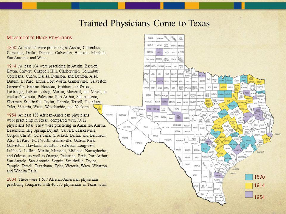 Trained Physicians Come to Texas Movement of Black Physicians 1890 At least 24 were practicing in Austin, Columbus, Corsicana, Dallas, Denison, Galves